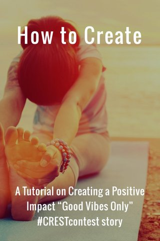 "How to Create A Tutorial on Creating a Positive Impact ""Good Vibes Only"" #CRESTcontest story"