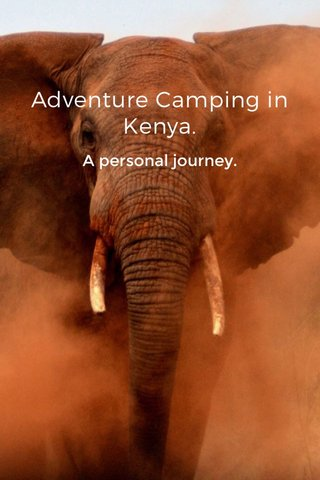 Adventure Camping in Kenya. A personal journey.