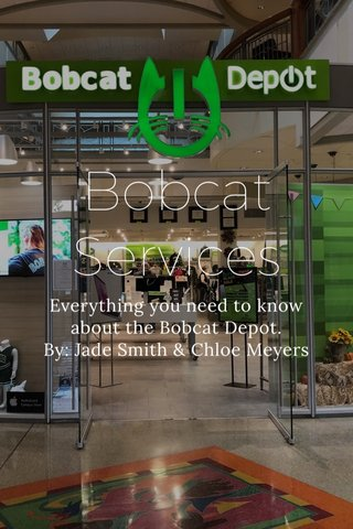 Bobcat Services Everything you need to know about the Bobcat Depot. By: Jade Smith & Chloe Meyers