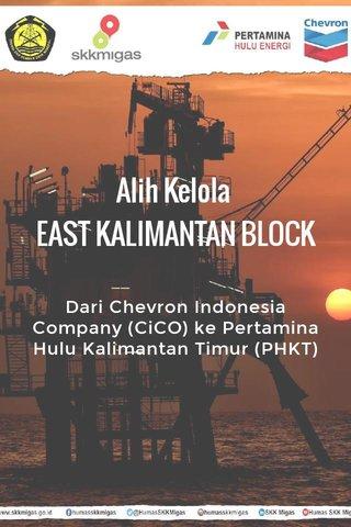 Alih Kelola EAST KALIMANTAN BLOCK Dari Chevron Indonesia Company (CiCO) ke Pertamina Hulu Kalimantan Timur (PHKT)