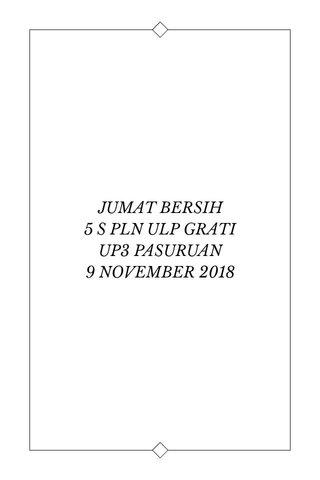 JUMAT BERSIH 5 S PLN ULP GRATI UP3 PASURUAN 9 NOVEMBER 2018