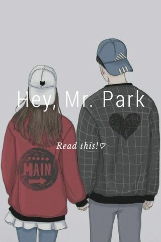 Hey, Mr. Park Read this!♡