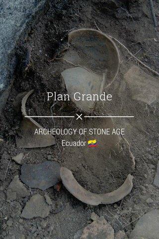 Plan Grande ARCHEOLOGY OF STONE AGE Ecuador 🇪🇨
