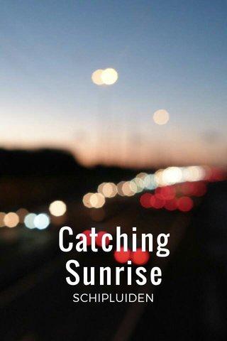 Catching Sunrise SCHIPLUIDEN