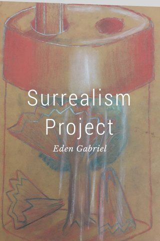 Surrealism Project Eden Gabriel