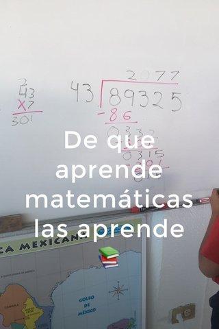 De que aprende matemáticas las aprende 📚