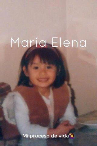 María Elena Mi proceso de vida🙋♀️