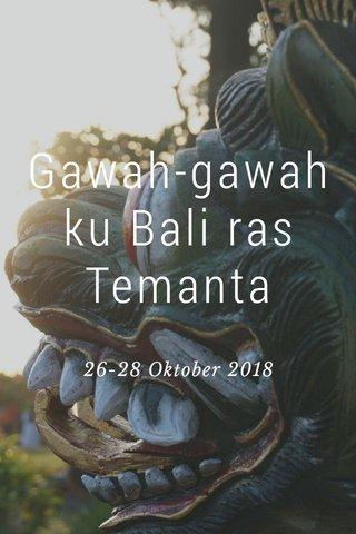Gawah-gawah ku Bali ras Temanta 26-28 Oktober 2018