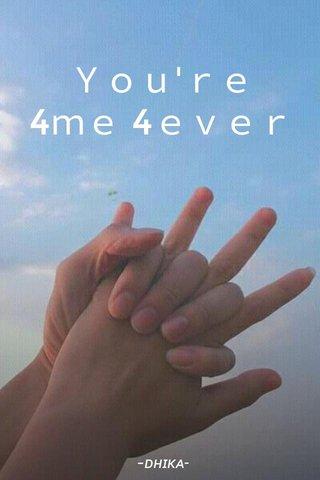 You're 4me 4ever -ᴅʜɪᴋᴀ-