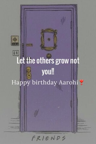 Let the others grow not you!! Happy birthday Aarohi❣️