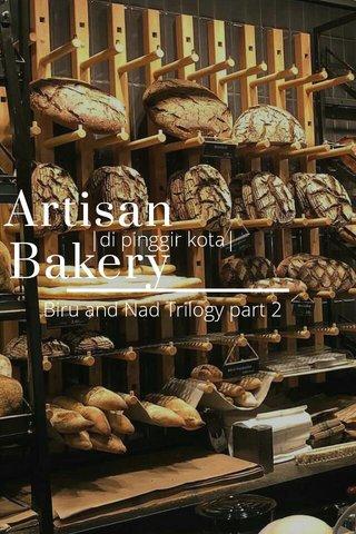Artisan Bakery |di pinggir kota| Biru and Nad Trilogy part 2