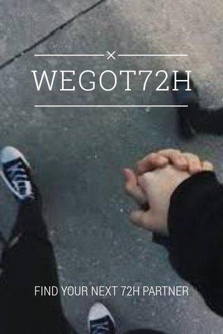 WEGOT72H FIND YOUR NEXT 72H PARTNER