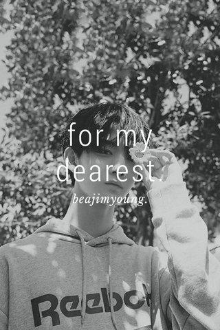 for my dearest. beajimyoung.
