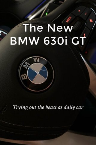 The New BMW 630i GT Trying out the beast as daily car