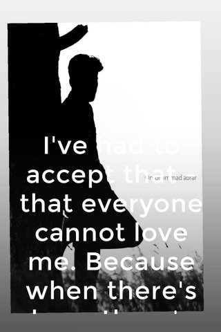 I've had to accept that - that everyone cannot love me. Because when there's love, there's hate. When there's light, there's dark. But it was really hard to accept as an artist that there's a lot of people that hate me, but on the other side, there are many more people who love me. I think everyone goes through that.✌