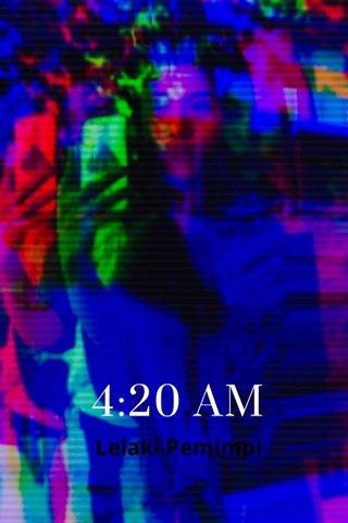 4:20 AM Lelaki Pemimpi