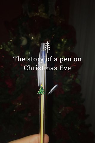 The story of a pen on Christmas Eve 🎄🖊