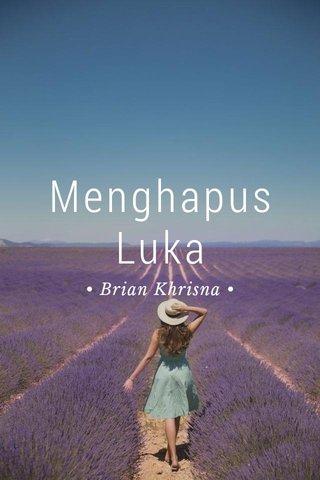 Menghapus Luka • Brian Khrisna •