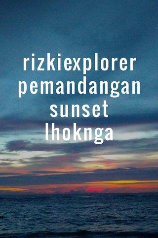 rizkiexplorer pemandangan sunset lhoknga