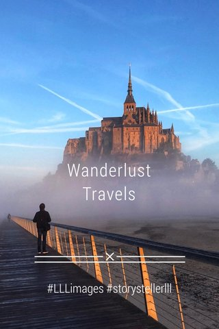 Wanderlust Travels #LLLimages #storystellerlll