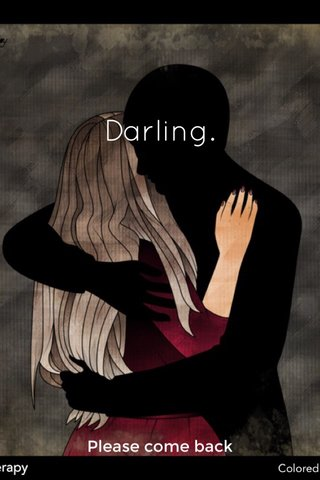 Darling. Please come back