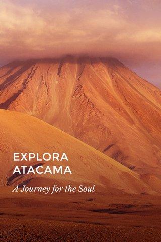 EXPLORA ATACAMA A Journey for the Soul