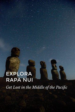 EXPLORA RAPA NUI Get Lost in the Middle of the Pacific