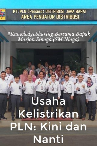 Usaha Kelistrikan PLN: Kini dan Nanti #KnowledgeSharing Bersama Bapak Marjon Sinaga (SM Niaga)