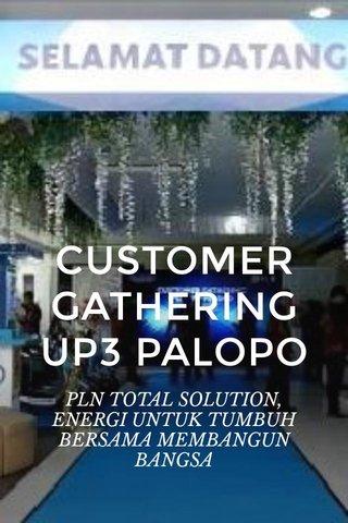 CUSTOMER GATHERING UP3 PALOPO PLN TOTAL SOLUTION, ENERGI UNTUK TUMBUH BERSAMA MEMBANGUN BANGSA