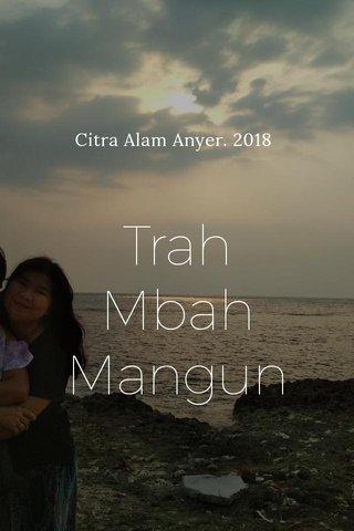 Trah Mbah Mangun Citra Alam Anyer. 2018