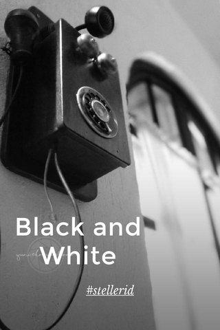 Black and White #stellerid