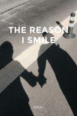 THE REASON I SMILE Dekaz