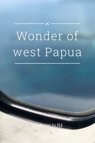 Wonder of west Papua short trip to R4