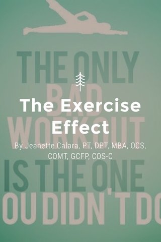 The Exercise Effect By Jeanette Calara, PT, DPT, MBA, OCS, COMT, GCFP, COS-C