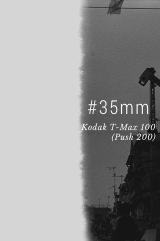 #35mm Kodak T-Max 100 (Push 200)