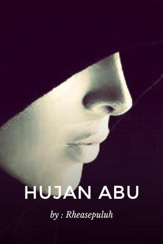 HUJAN ABU by : Rheasepuluh