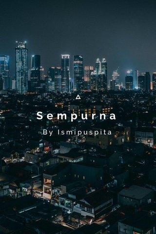 Sempurna By Ismipuspita