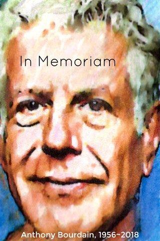In Memoriam Anthony Bourdain, 1956~2018