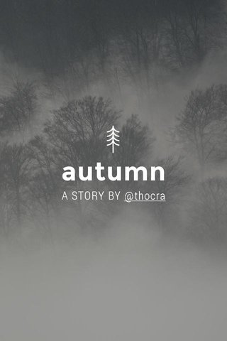 autumn A STORY BY @thocra