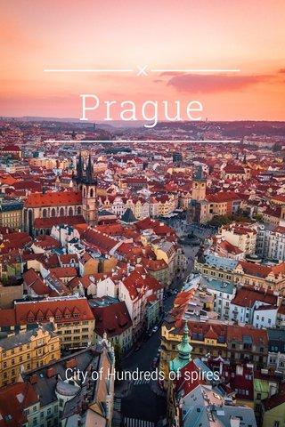 Prague City of Hundreds of spires