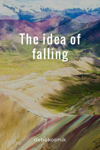The idea of falling debukosmik