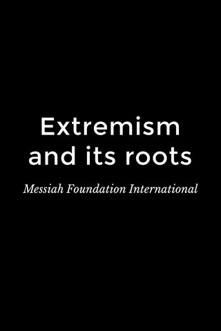 Extremism and its roots Messiah Foundation International