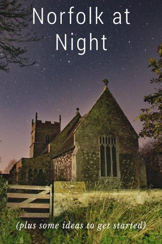 Norfolk at Night (plus some ideas to get started)