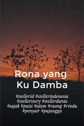 Rona yang Ku Damba #stellerid #stellerindonesia #stellerstory #stellerdunia #sajak #puisi #alam #ruang #rindu #penyair #pujangga