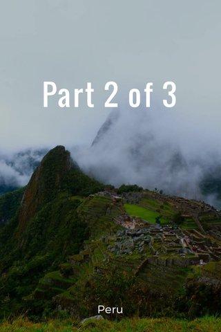 Part 2 of 3 Peru