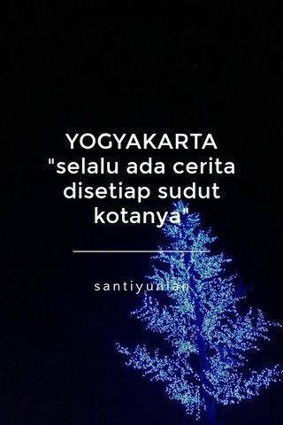 """YOGYAKARTA """"selalu ada cerita disetiap sudut kotanya"""" santiyunian"""