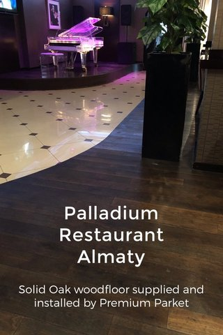 Palladium Restaurant Almaty Solid Oak woodfloor supplied and installed by Premium Parket