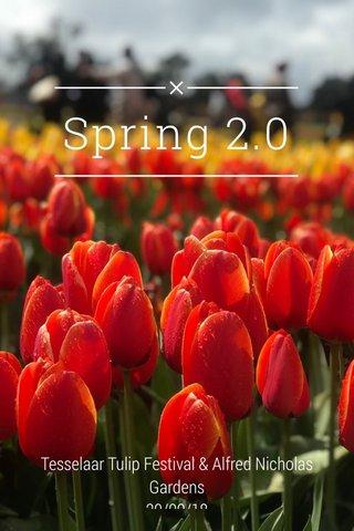 Spring 2.0 Tesselaar Tulip Festival & Alfred Nicholas Gardens 29/09/18