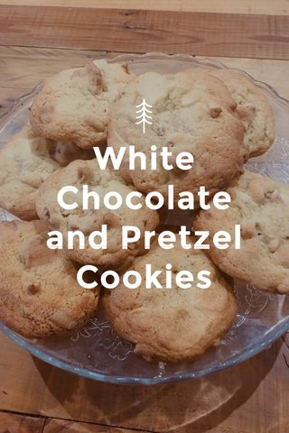White Chocolate and Pretzel Cookies