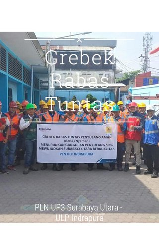 Grebek Rabas Tuntas PLN UP3 Surabaya Utara - ULP Indrapura